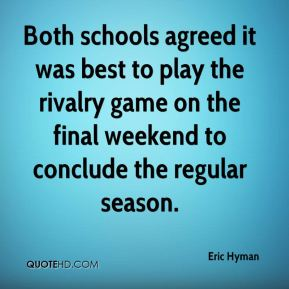 Eric Hyman - Both schools agreed it was best to play the rivalry game on the final weekend to conclude the regular season.