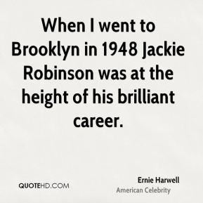When I went to Brooklyn in 1948 Jackie Robinson was at the height of his brilliant career.