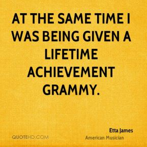 At the same time I was being given a Lifetime Achievement Grammy.
