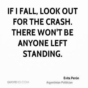 If I fall, look out for the crash. There won't be anyone left standing.