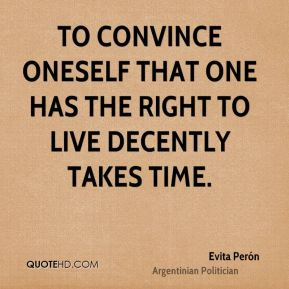 To convince oneself that one has the right to live decently takes time.