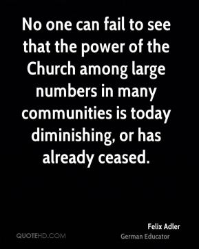 No one can fail to see that the power of the Church among large numbers in many communities is today diminishing, or has already ceased.