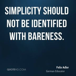 Simplicity should not be identified with bareness.