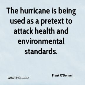 Frank O'Donnell - The hurricane is being used as a pretext to attack health and environmental standards.