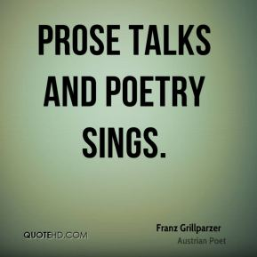 Prose talks and poetry sings.