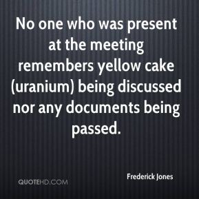 No one who was present at the meeting remembers yellow cake (uranium) being discussed nor any documents being passed.