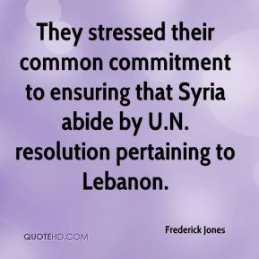 They stressed their common commitment to ensuring that Syria abide by U.N. resolution pertaining to Lebanon.