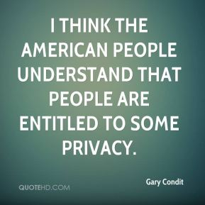 I think the American people understand that people are entitled to some privacy.