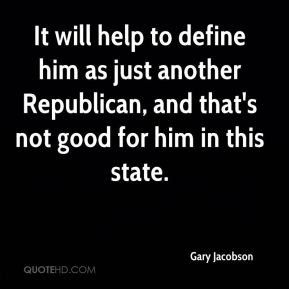 Gary Jacobson - It will help to define him as just another Republican, and that's not good for him in this state.