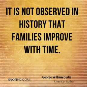 It is not observed in history that families improve with time.
