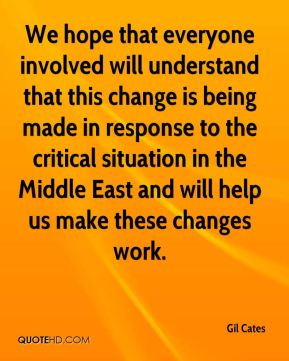 We hope that everyone involved will understand that this change is being made in response to the critical situation in the Middle East and will help us make these changes work.