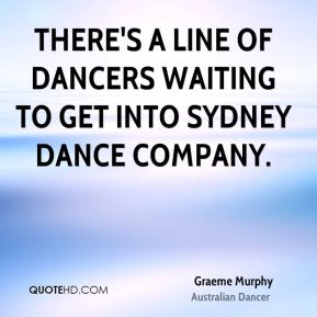 Graeme Murphy - There's a line of dancers waiting to get into Sydney Dance Company.