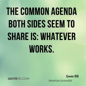 The common agenda both sides seem to share is: Whatever works.