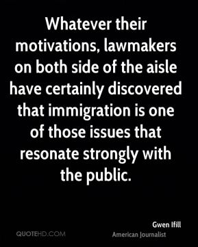 Gwen Ifill - Whatever their motivations, lawmakers on both side of the aisle have certainly discovered that immigration is one of those issues that resonate strongly with the public.