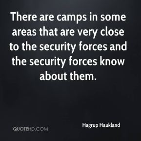 There are camps in some areas that are very close to the security forces and the security forces know about them.
