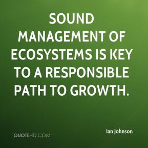 Sound management of ecosystems is key to a responsible path to growth.