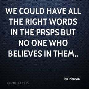 Ian Johnson - We could have all the right words in the PRSPs but no one who believes in them.