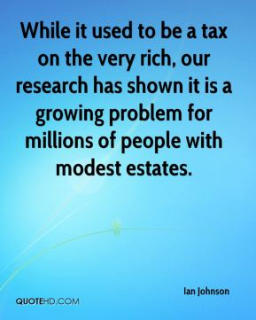 Ian Johnson - While it used to be a tax on the very rich, our research has shown it is a growing problem for millions of people with modest estates.