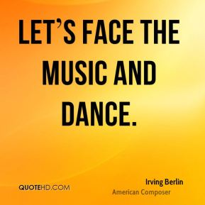 Let's Face the Music and Dance.