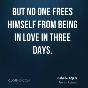 But no one frees himself from being in love in three days.