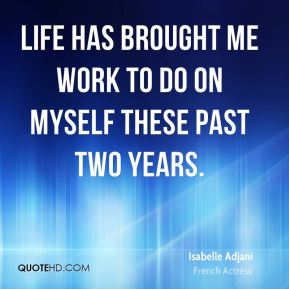 Life has brought me work to do on myself these past two years.