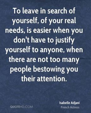 To leave in search of yourself, of your real needs, is easier when you don't have to justify yourself to anyone, when there are not too many people bestowing you their attention.