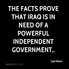 The facts prove that Iraq is in need of a powerful independent government.