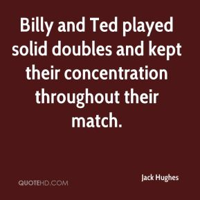 Jack Hughes - Billy and Ted played solid doubles and kept their concentration throughout their match.