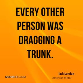 Every other person was dragging a trunk.