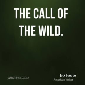 The call of the wild.