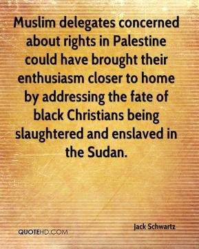 Muslim delegates concerned about rights in Palestine could have brought their enthusiasm closer to home by addressing the fate of black Christians being slaughtered and enslaved in the Sudan.