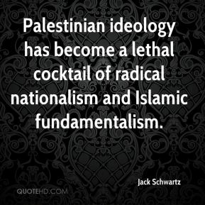 Palestinian ideology has become a lethal cocktail of radical nationalism and Islamic fundamentalism.
