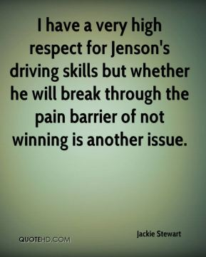 Jackie Stewart - I have a very high respect for Jenson's driving skills but whether he will break through the pain barrier of not winning is another issue.