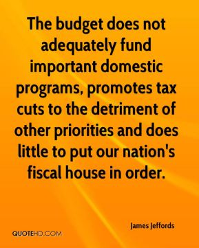 James Jeffords - The budget does not adequately fund important domestic programs, promotes tax cuts to the detriment of other priorities and does little to put our nation's fiscal house in order.