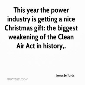 James Jeffords - This year the power industry is getting a nice Christmas gift: the biggest weakening of the Clean Air Act in history.