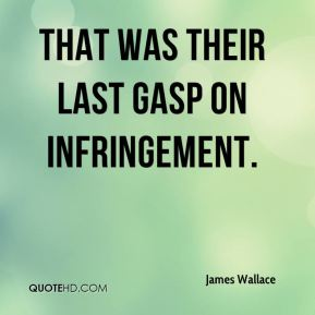 That was their last gasp on infringement.