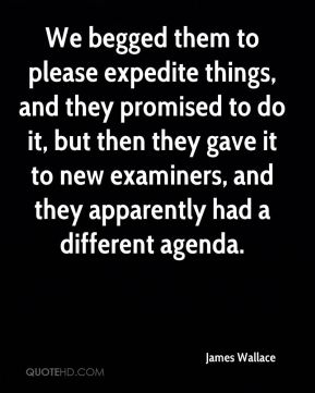 We begged them to please expedite things, and they promised to do it, but then they gave it to new examiners, and they apparently had a different agenda.