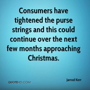 Jarrod Kerr  - Consumers have tightened the purse strings and this could continue over the next few months approaching Christmas.