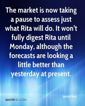 The market is now taking a pause to assess just what Rita will do. It won't fully digest Rita until Monday, although the forecasts are looking a little better than yesterday at present.