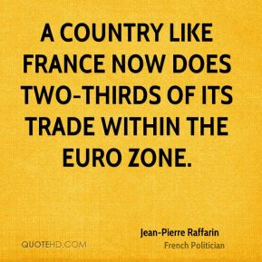 Jean-Pierre Raffarin - A country like France now does two-thirds of its trade within the euro zone.