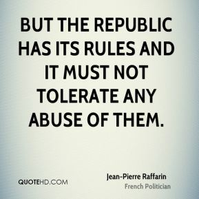 But the Republic has its rules and it must not tolerate any abuse of them.