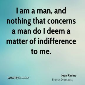I am a man, and nothing that concerns a man do I deem a matter of indifference to me.
