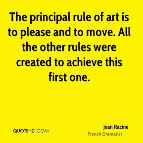 The principal rule of art is to please and to move. All the other rules were created to achieve this first one.