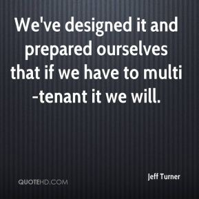 Jeff Turner  - We've designed it and prepared ourselves that if we have to multi-tenant it we will.