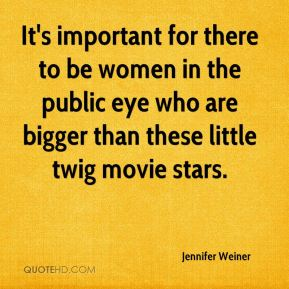 It's important for there to be women in the public eye who are bigger than these little twig movie stars.