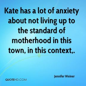 Kate has a lot of anxiety about not living up to the standard of motherhood in this town, in this context.