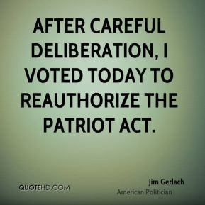 Jim Gerlach - After careful deliberation, I voted today to reauthorize the Patriot Act.