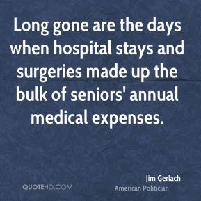 Jim Gerlach - Long gone are the days when hospital stays and surgeries made up the bulk of seniors' annual medical expenses.