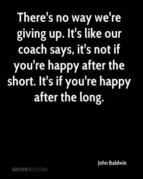 There's no way we're giving up. It's like our coach says, it's not if you're happy after the short. It's if you're happy after the long.