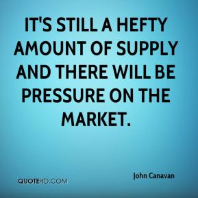 It's still a hefty amount of supply and there will be pressure on the market.